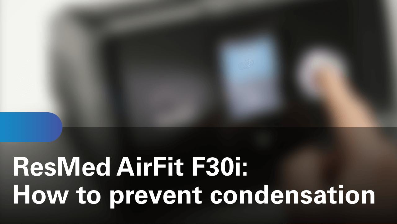 sleep-apnea-airfit-f30i-how-to-prevent-condensation