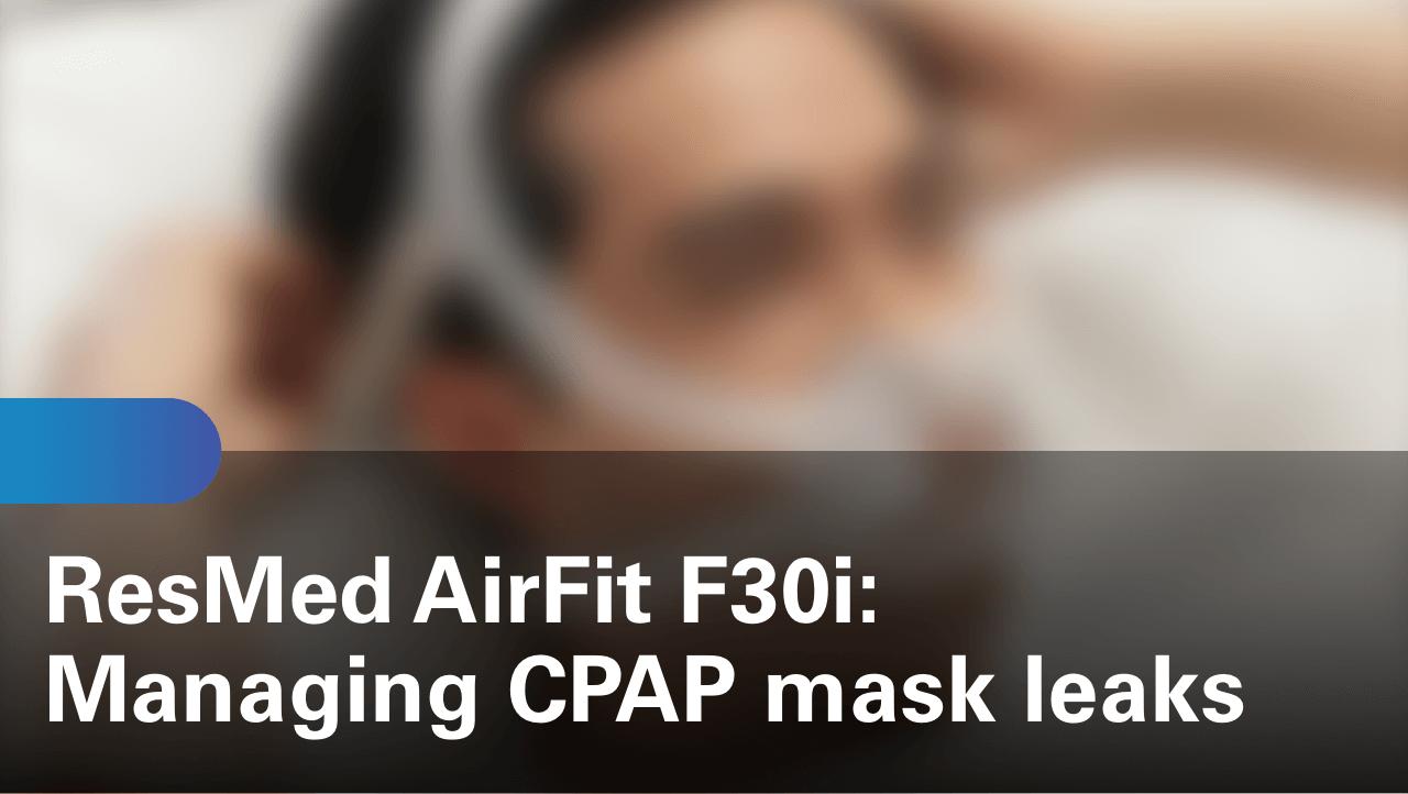sleep-apnea-airfit-f30i-managing-cpap-mask-leaks